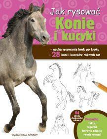 Jak rysować. Konie i kucyki