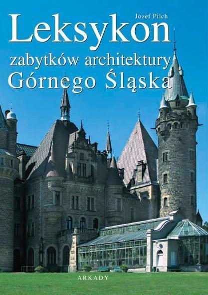 Leksykon zabytków architektury Górnego Śląska