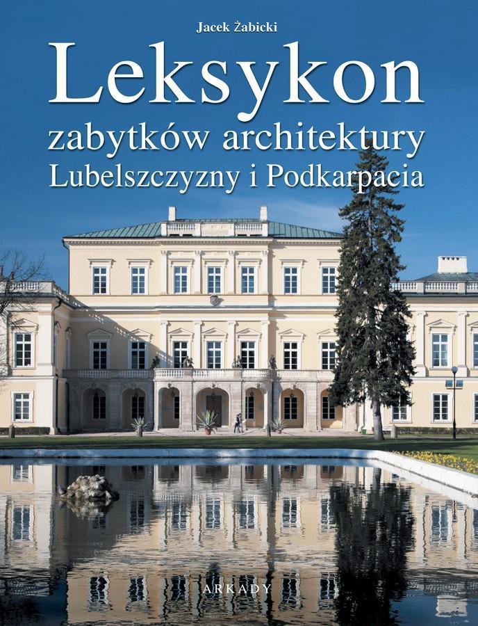 Leksykon zabytków architektury Lubelszczyzny i Podkarpacia