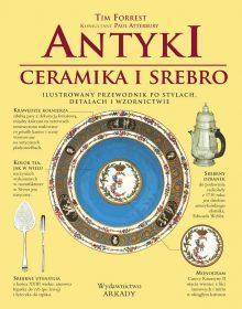 Antyki. Ceramika, srebro. Ilustrowany przewodnik po stylach, detalach i wzornictwie