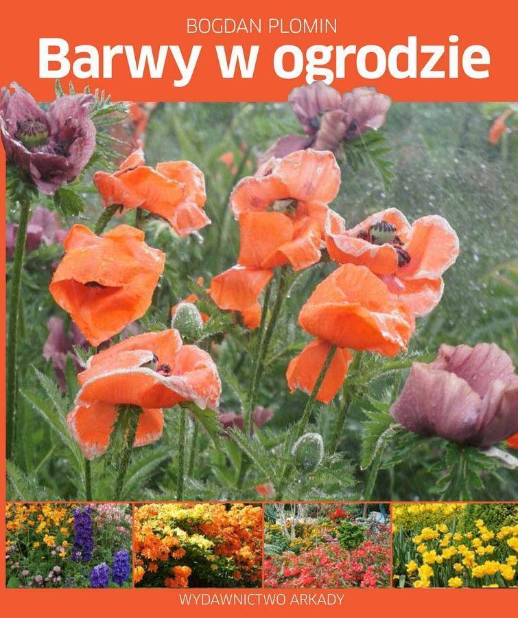 Barwy w ogrodzie. Pomysły, inspiracje, sekrety