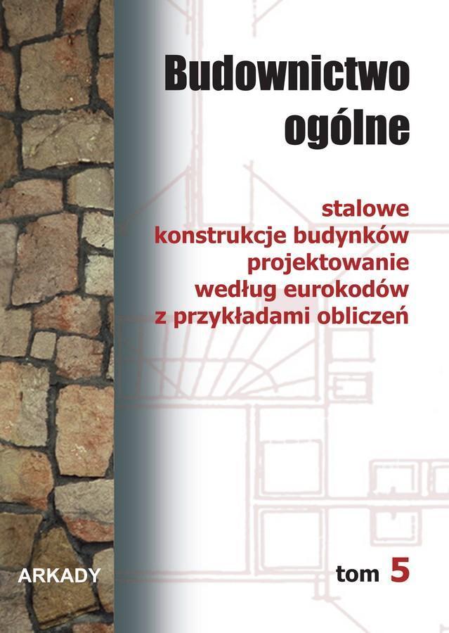 Budownictwo ogólne. Tom 5. Stalowe konstrukcje budynków. Projektowanie według eurokodów z przykładami obliczeń