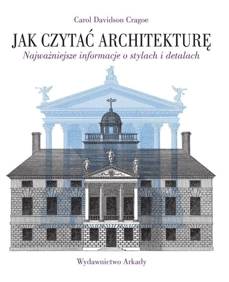 Jak czytać architekturę. Najważniejsze informacje o stylach i detalach