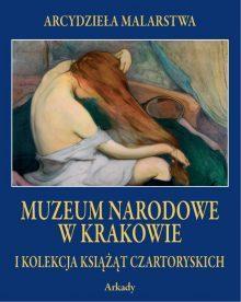Arcydzieła Malarstwa. Muzeum Narodowe w Krakowie i Kolekcja Książąt Czartoryskich (w etui)