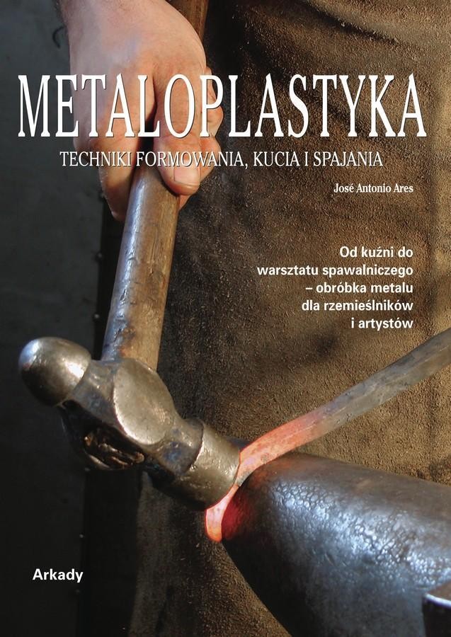 Metaloplastyka. Techniki formowania, kucia i spajania