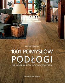 Podłogi. 1001 pomysłów. Jak dobierać podłogę do wnętrza