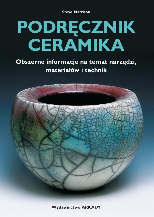 Podręcznik ceramika. Obszerne informacje na temat narzędzi, materiałów i technik