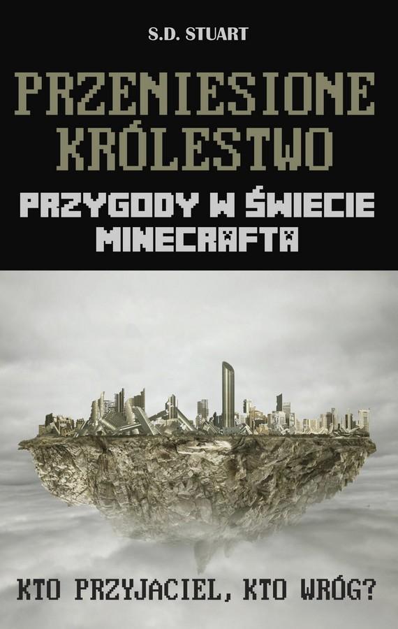 Przeniesione królestwo. Przygody w świecie Minecrafta. Tom 7