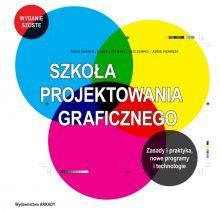 Szkoła projektowania graficznego. Zasady i praktyka, nowe programy i technologie