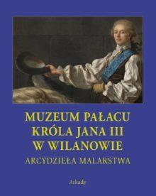 Arcydzieła Malarstwa. Muzeum Pałacu króla Jana III w Wilanowie